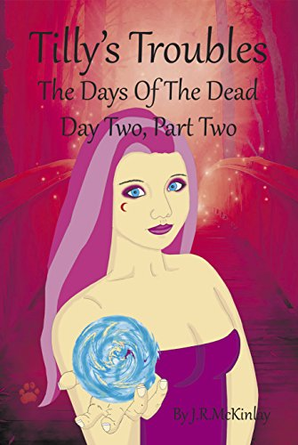 Tilly's Troubles: The Days Of The Dead, Day Two, Part Two: Volume 4 (English Edition)