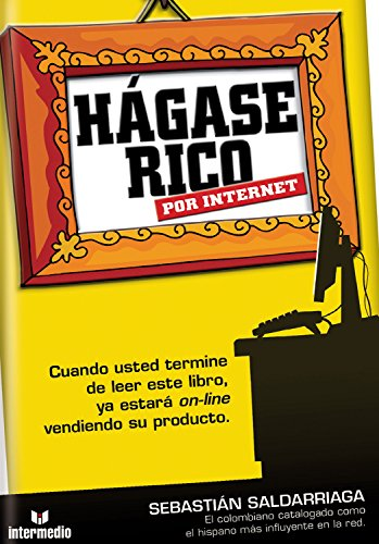 Hágase rico por internet por Sebastián Saldarriaga