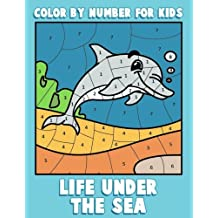 Color By Number for Kids: Life Under the Sea: Ocean Coloring Book for Children with Sea Animals (Ocean Kids Activity Books ages 4-8)