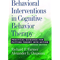 Behavioral Interventions in Cognitive Behavior Therapy: Practical Guidance for Putting Theory Into Action, Second…