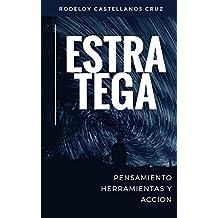 Estratega. Pensamiento, Herramientas y Accion (Spanish Edition)