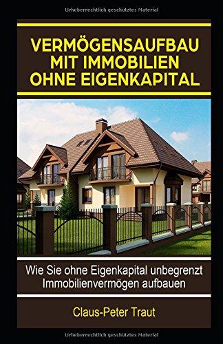Produktbild Vermögensaufbau mit Immobilien ohne Eigenkapital: Wie sie ohne Eigenkapital unbegrenzt  Immobilienvermögen aufbauen