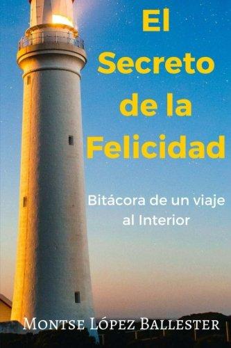 El Secreto de la Felicidad: Bitacora de un Viaje al Interior