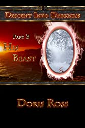 Part 3: His Beast (Descent Into Darkness)