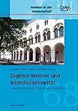 Digitale Medien und Interdisziplinarität: Herausforderungen, Erfahrungen, Perspektiven (Medien in der Wissenschaft, Band 68)
