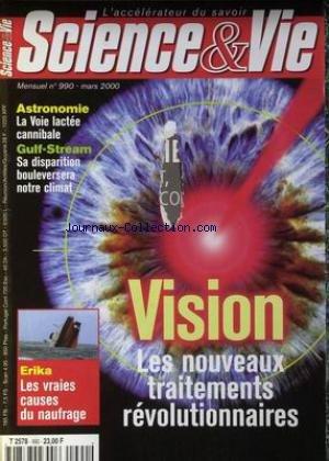 SCIENCE ET VIE [No 990] du 01/09/2000 - VISION - ES NOUVEAUX TRAITEMENTS REVOLUTIONNAIRES - ASTRONOMIE - LA VOIE LACTEE CANNIBALE - GULF-STREAM - SA DISPARITION BOULEVERSERA NOTRE CLIMAT - ERIKA - LES VRAIES CAUSES DU NAUFRAGE.