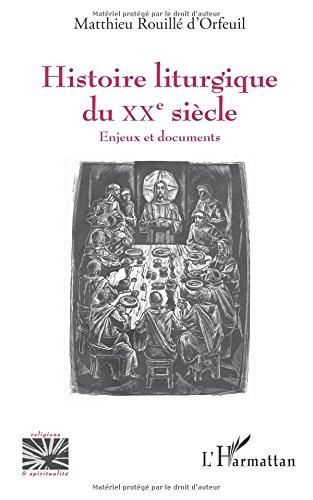 Histoire liturgique du XXe siècle: Enjeux et documents par Matthieu Rouillé D'orfeuil
