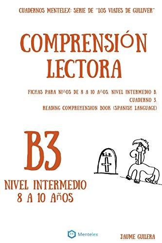 Cuadernos de comprension lectora para niños de 8-10 años. Intermedio B3.: Cuadernos Mentelex: Serie de