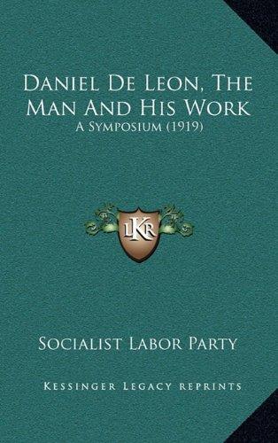 Daniel de Leon, the Man and His Work: A Symposium (1919)