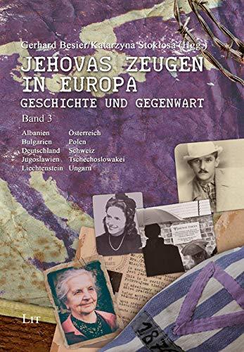 Jehovas Zeugen in Europa - Geschichte und Gegenwart: Band 3: Albanien, Bulgarien, Deutschland, Jugoslawien, Liechtenstein, Österreich, Polen, Schweiz, Tschechoslowakei und Ungarn