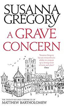 A Grave Concern: The Twenty Second Chronicle of Matthew Bartholomew (Chronicles of Matthew Bartholomew Book 22) by [Gregory, Susanna]