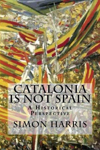 Catalonia Is Not Spain: A Historical Perspective por Simon Harris