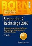 Steuerlehre 2 Rechtslage 2016: Einkommensteuer, Körperschaftsteuer, Gewerbesteuer, Bewertungsgesetz und Erbschaftsteuer (Bornhofen Steuerlehre 2 LB) - Manfred Bornhofen, Martin C. Bornhofen