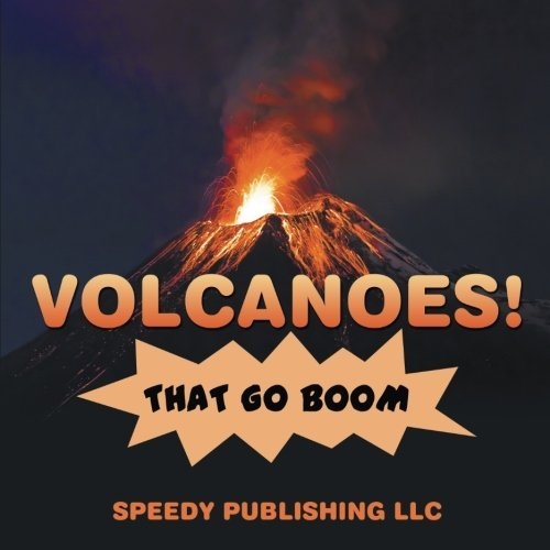 Volcanoes! That Go Boom by Speedy Publishing LLC (2014-12-04) par Speedy Publishing LLC