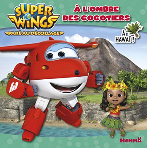 Super Wings - A l'ombre des cocotiers - A Hawaï ! par COLLECTIF