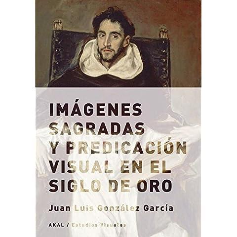 Imágenes sagradas y predicación visual en el Siglo de Oro (Estudios Visuales)