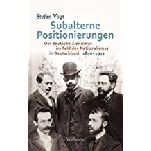 Subalterne Positionierungen: Der deutsche Zionismus im Feld des Nationalismus in Deutschland, 1890-1933