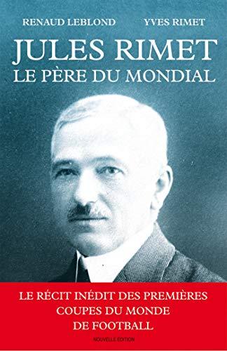 Jules Rimet, le père du mondial par Renaud Leblond