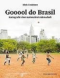 Gooool do Brasil: Kartografie einer nationalen Leidenschaft