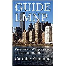 GUIDE LMNP: Payer moins d'impôts avec la location meublée (French Edition)