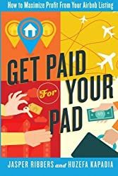 Get Paid For Your Pad: How to Maximize Profit From Your Airbnb Listing by Ribbers, Jasper (2014) Paperback