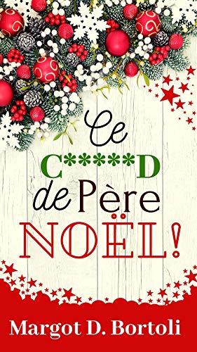 Ce c*****d de Père Noël! par Margot D.Bortoli