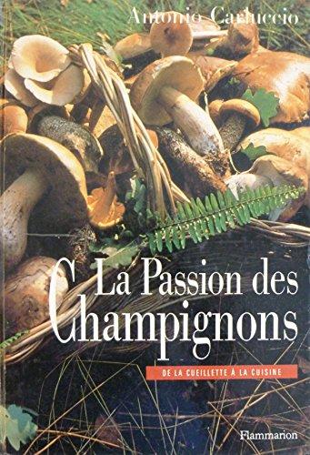 La passion des champignons : De la cueillette à la cuisine par Antonio Carluccio