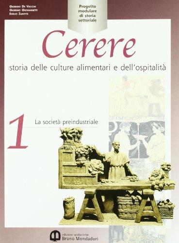 Cerere. Storia delle culture alimentari e dell'ospitalit. Per gli Ist. Professionali alberghieri: 1