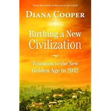 Birthing a New Civilization: Transition to the New Golden Age in 2032 (English Edition)
