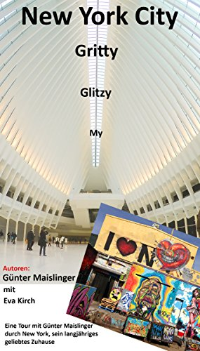 My Glitzy Gritty New York City: Eine Tour mit Guenter Maislinger durch New York, sein langjaehriges, geliebtes Zuhause