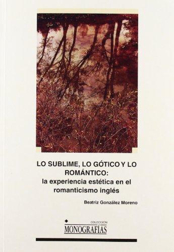 Lo sublime, lo gótico y lo romántico: la experiencia estética en el romanticismo (MONOGRAFÍAS)