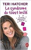 Le syndrome du toast brûlé : Et autres philosophies de la vie de Teri Hatcher,Paola Appelius (Traduction) ( 4 juin 2008 )