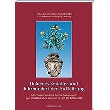 Goldenes Zeitalter und Jahrhundert der Aufklärung: Kulturtransfer zwischen den Niederlanden und dem mitteldeutschen Raum im 17. und 18. Jahrhundert