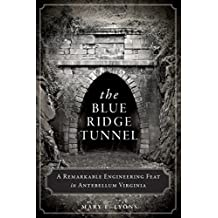 [The Blue Ridge Tunnel: A Remarkable Engineering Feat in Antebellum Virginia] (By: Mary E Lyons) [published: February, 2014]