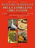 Ricettario tradizionale della Lomellina e del pavese. 141 ricette abbinate con i vini dell'Oltrepò