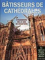Bâtisseurs de Cathédrales - Strasbourg Mille ans de chantiers de Sabine Bengel