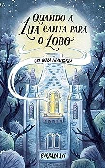 Quando a Lua Canta Para o Lobo: Uma Ópera Licantrópica (Portuguese Edition) by [Axt, Barbara]