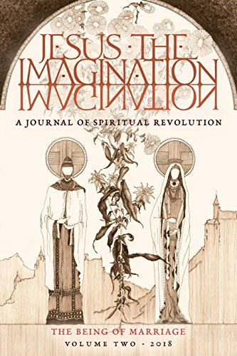 JESUS the IMAGINATION: A Journal of Spiritual Revolution: The Being of Marriage (Volume Two 2018) por Michael Martin