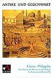 Antike und Gegenwart / Cicero, Philippika: Lateinische Texte zur Erschließung europäischer Kultur / Die Macht des Wortes in der Politik. In Antonium (Oratio IV)