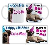 Happy Birthday lola-mae–Have A Pug on Me. personalisierbar Keramik Tasse Geburtstag Geschenk