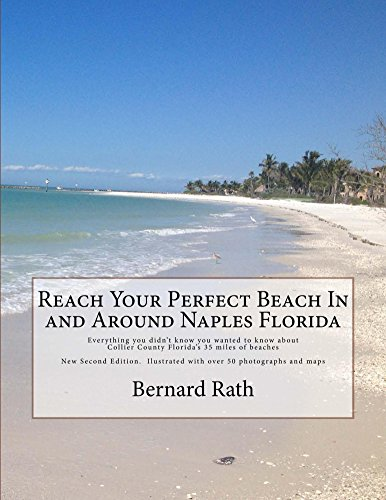 Reach Your Perfect Beach In and Around Naples Florida 2nd Edition Illustrated: Everything you didn't know you wanted to know about Collier County Florida's 35 miles of beaches (English Edition)
