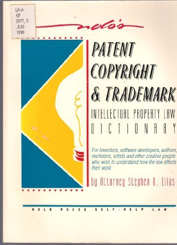 Nolo's intellectual property law dictionary (Patent, Copyright & Trademark: A Desk Reference to Intellectual Property Law) by Stephen Elias (1985-08-02)