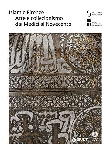 Islam e Firenze. Arte e collezionismo dai Medici al Novecento. Catalogo della mostra (Firenze, 22 giugno-23 settembre 2018)