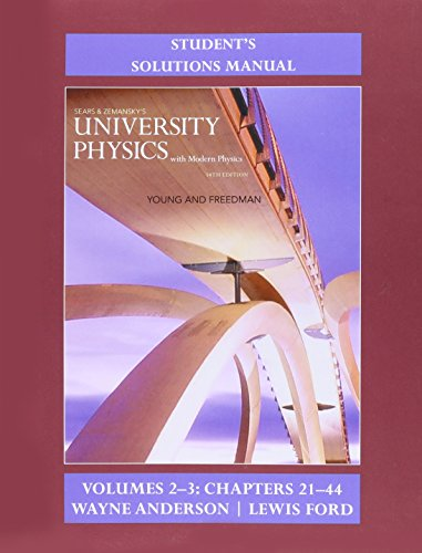 2-3: Student's Solution Manual for University Physics with Modern Physics Volumes 2 and 3 (Chs. 21-44)
