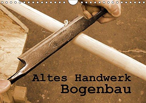 Altes Handwerk: Bogenbau (Wandkalender 2019 DIN A4 quer): Impressionen vom Bau eines Bogens (Geburtstagskalender, 14 Seiten ) (CALVENDO Hobbys)