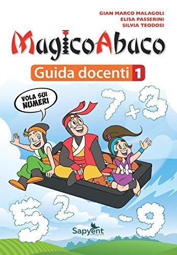 MagicoAbaco. Guida docenti. Per la Scuola elementare: 1