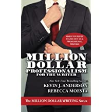 Million Dollar Professionalism for the Writer (The Million Dollar Writing Series)