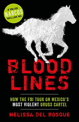 Bloodlines - How the FBI took on Mexicos most violent drugs ...