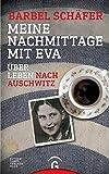 Meine Nachmittage mit Eva: Über Leben nach Auschwitz - Bärbel Schäfer