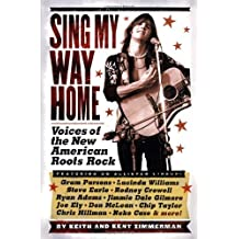 Sing My Way Home: Voices of the New American Roots Rock by Keith Zimmerman (2004-09-01)